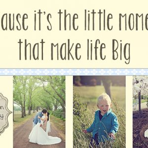 Because it's the little moments that make life Big.